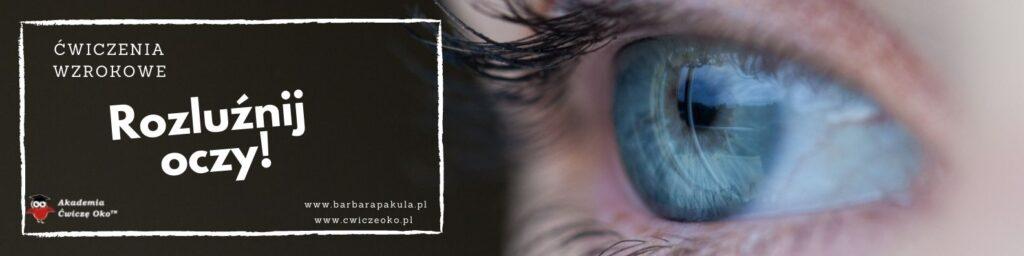 Rozluźnij wzrok - ćwiczenia dla osób pracujących